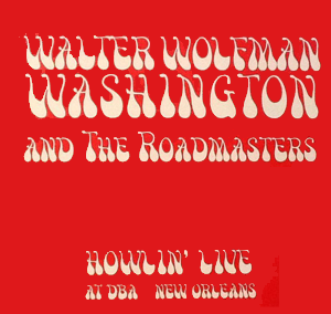 "Walter ""Wolfman"" Washington & the Roadmasters – Howlin' Live"