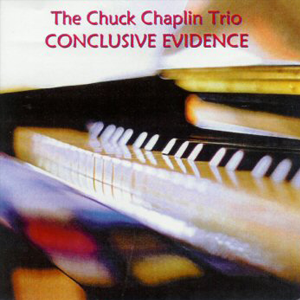 Chuck Chaplin Trio – Conclusive Evidence