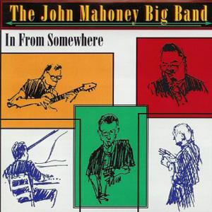 John Mahoney Big Band – In From Somewhere
