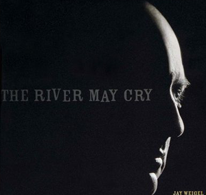 Jay Weigel – The River May Cry